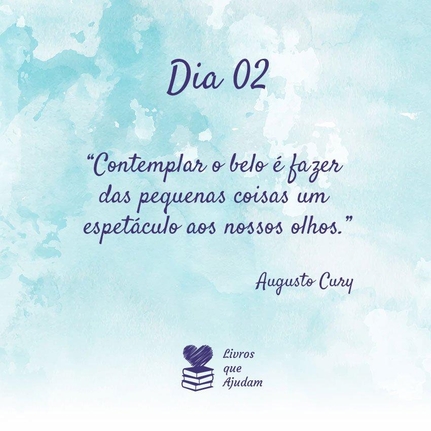 Contemplar o belo é fazer das pequenas coisas um espetáculo aos nossos olhos. – Augusto Cury