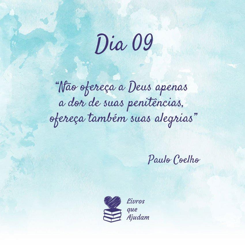 Não ofereça a Deus apenas a dor de suas penitências, ofereça também suas alegrias – Paulo Coelho