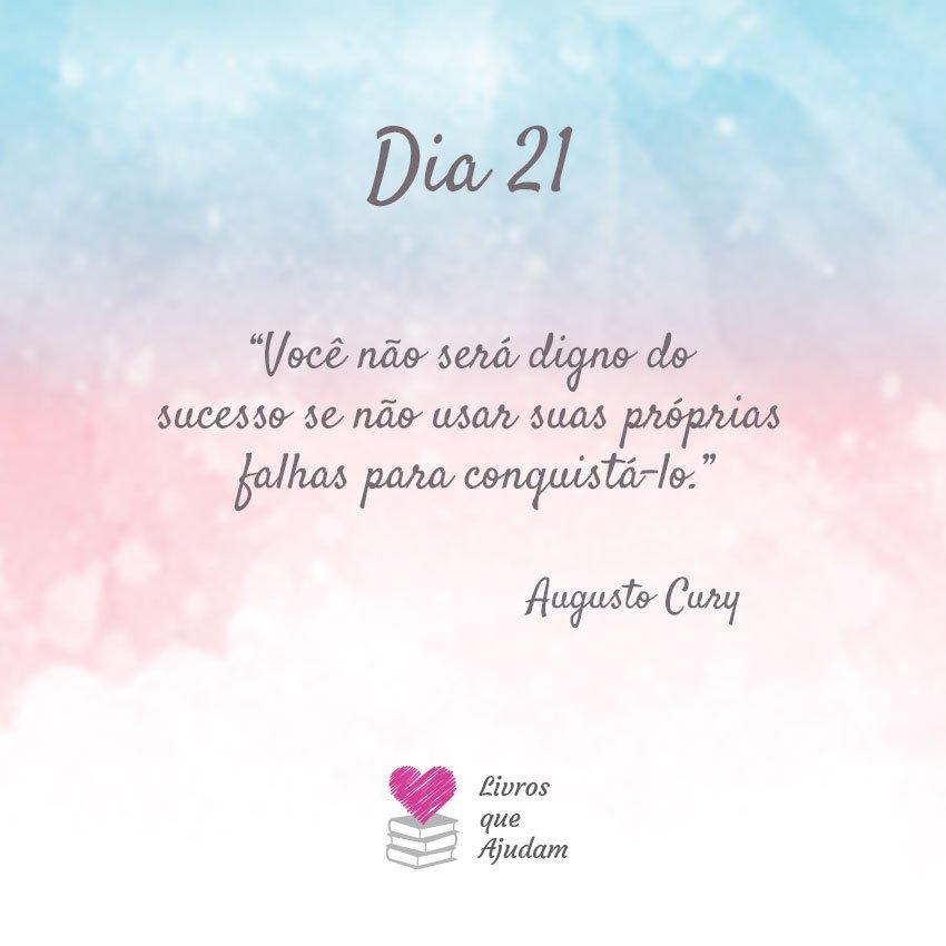 Você não será digno do sucesso se não usar suas próprias falhas para conquistá-lo. – Augusto Cury