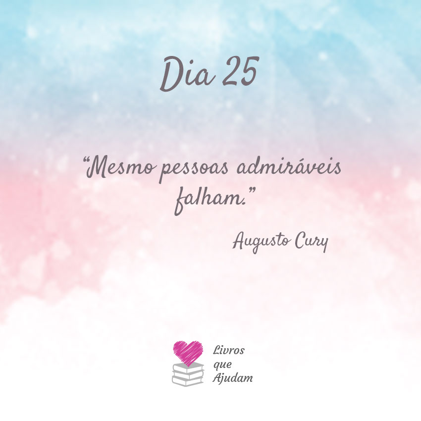 Mesmo pessoas admiráveis falham. – Augusto Cury