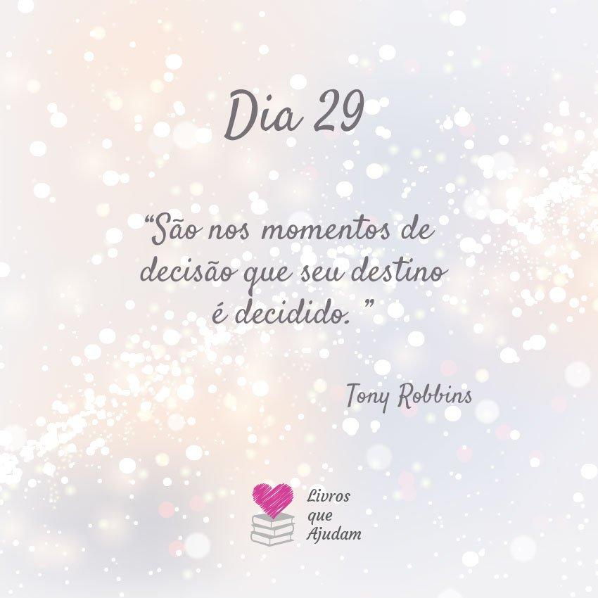 São nos momentos de decisão que seu destino é decidido. – Tony Robbins