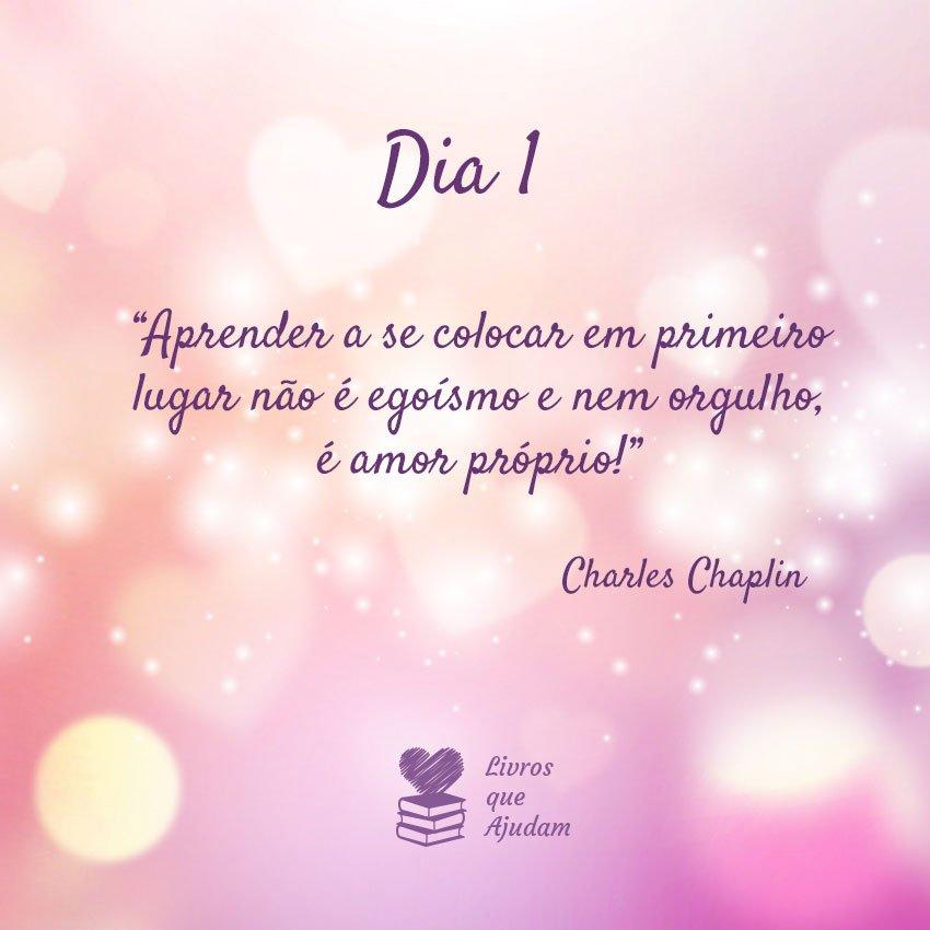 Aprender a se colocar em primeiro lugar não é egoísmo e nem orgulho, é amor próprio! – Charles Chaplin