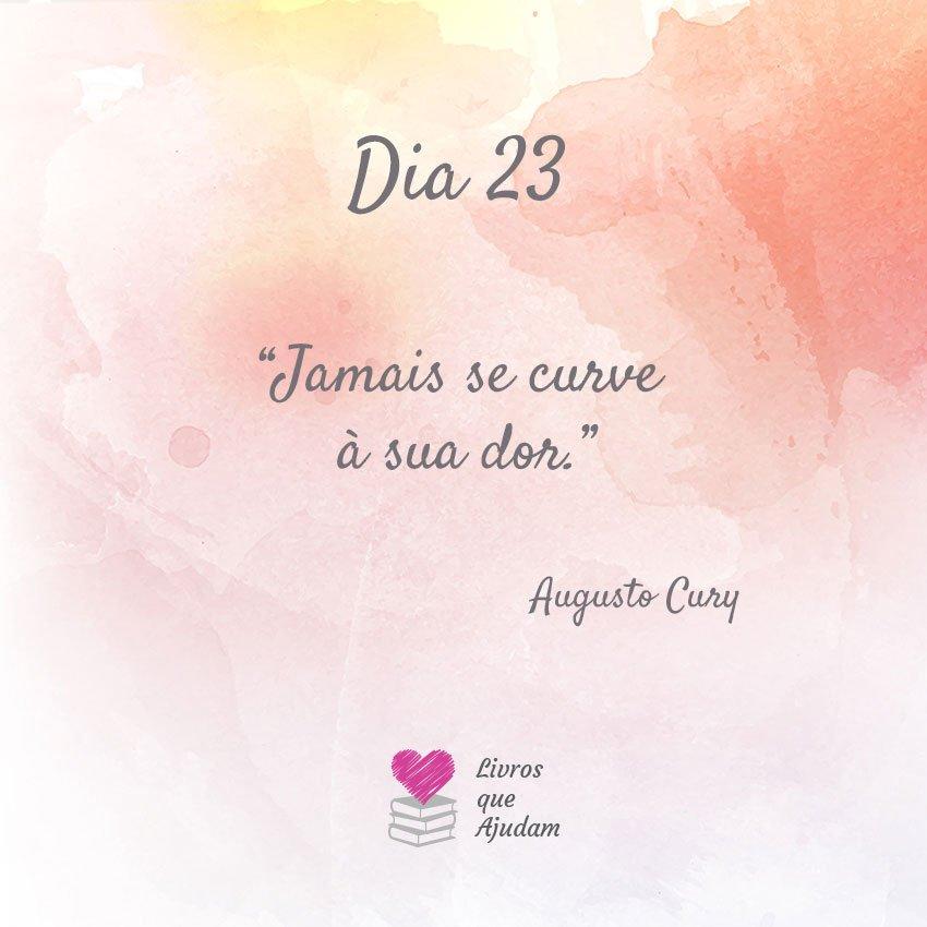 Jamais se curve à sua dor. – Augusto Cury