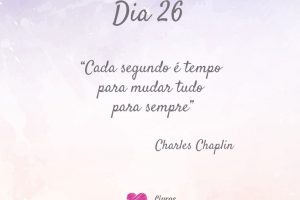 Cada segundo é tempo para mudar tudo para sempre. - Charles Chaplin
