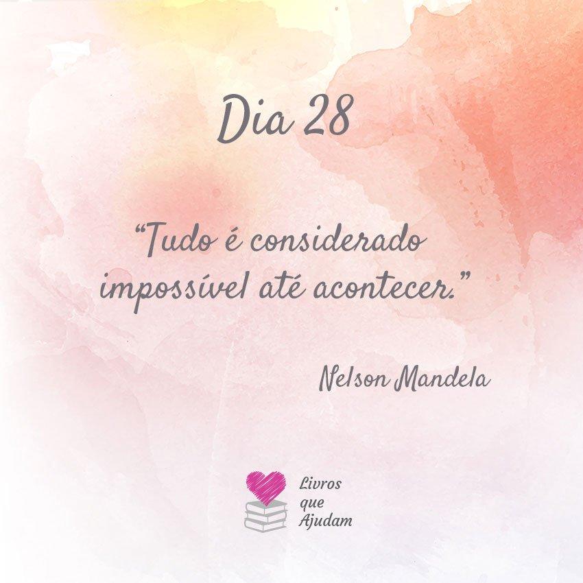 Tudo é considerado impossível até acontecer. – Nelson Mandela